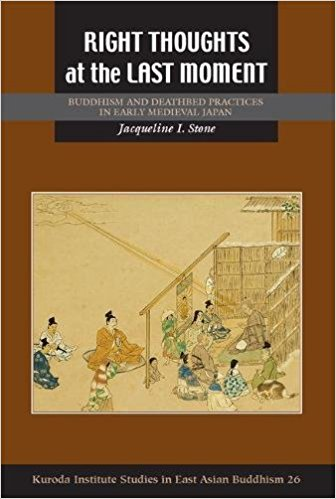 Right Thoughts at the Last Moment: Buddhism and Deathbed Practices in Early Medieval Japan