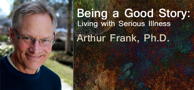 Being a Good Story: Living with Serious Illness