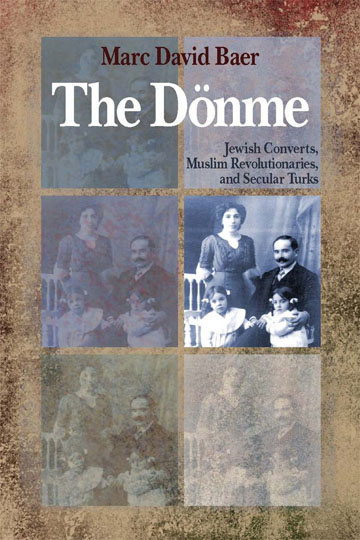 The Donme: Jewish Converts, Muslim Revolutionaries, and Secular Turks
