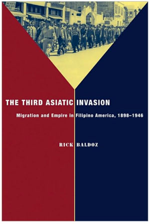 The Third Asiatic Invasion: Empire and Migration in Filipino America, 1898-1946