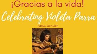 ¡Gracias a la vida! Celebrating Violeta Parra
