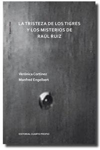 Professor of Spanish & Portuguese, Verónica Cortínez, publishes new book: La tristeza de los tigres y los misterios de Raúl Ruiz