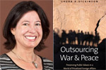 Outsourcing War and Peace, a talk by Laura Dickinson, Arizona State University, with Special Remarks by Gen. Wesley K. Clark (ret.)