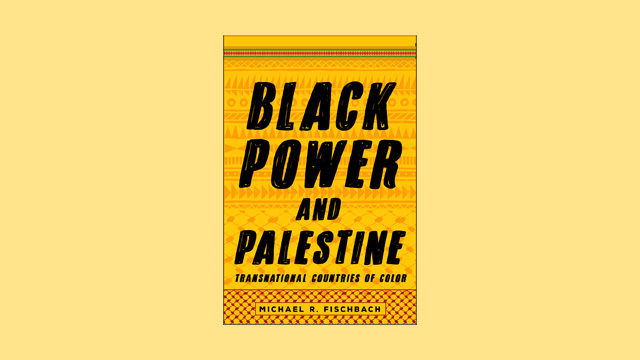 Image for Black Power and Palestine: The 1960s-70s Black Freedom Struggle and the Arab-Israeli Conflict