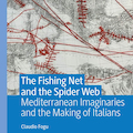 The Fishing Net and the Spider Web: Mediterranean Imaginaries and the Making of Italians