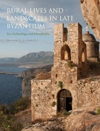 Image for Rural Lives and Landscapes in Late Byzantium: Art, Archaeology and Ethnography