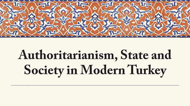 Authoritarianism, State and Society in Modern Turkey