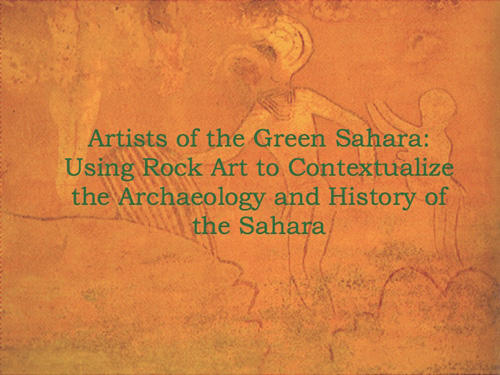 Artists of the Green Sahara: Using Rock Art to Contextualize the Archaeology and History of the Sahara