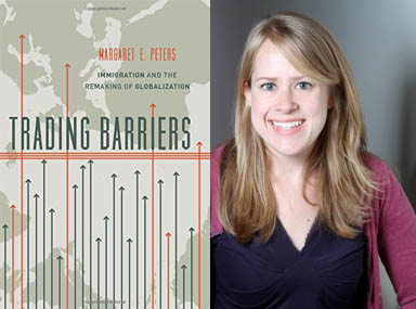"""Trading Barriers: Immigration and the Remaking of Globalization"" with author Dr. Margaret Peters"