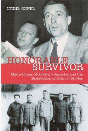 Honorable Survivor: Mao's China, McCarthy's America, and the Persecution of John S. Service