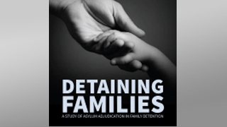 "Image for Special Report: ""Detaining Families: A Study of Asylum Adjudication in Family Detention"""