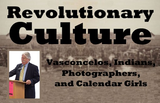 Revolutionary Culture: Vasconcelos, Indians, Photographers, and Calendar Girls
