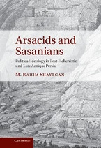 Image for Arsacids and Sasanians: Political Ideology in Post-Hellenistic and Late Antique Persia
