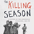 Image for The Killing Season: A History of the Indonesian Massacres, 1965-66