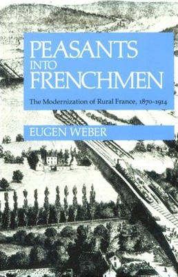 "Rethinking Eugen Weber's ""Peasants Into Frenchmen"": Acculturation, Integration and Difference in Modern Europe"