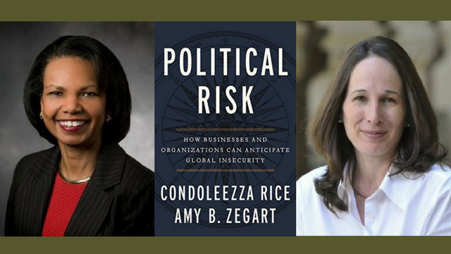 Political Risk: How Businesses and Organizations Can Anticipate Global Insecurity with Condoleezza Rice and Amy B. Zegart
