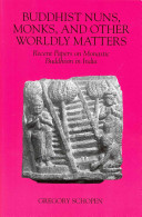 Buddhist Nuns, Monks, and Other Worldly Matters: Recent Papers on Monastic Buddhism in India