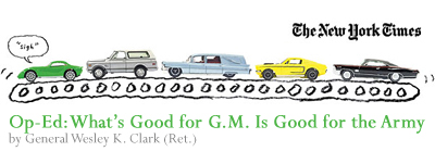 NY Times Op-Ed by Gen. Clark (Ret.): Whats Good for G.M. Is Good for the Army