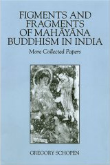 Figments and Fragments of Mahayana Buddhism in India: More Collected Papers